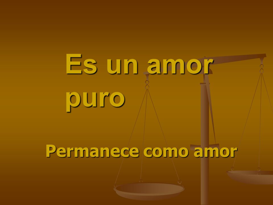 Es un amor puro Permanece como amor