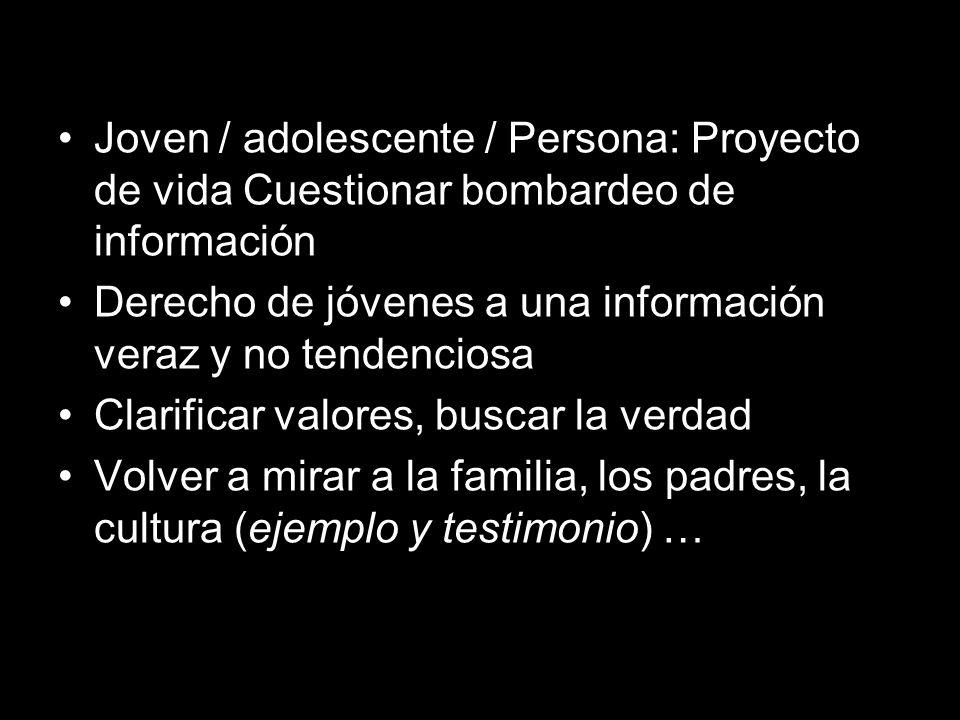 Joven / adolescente / Persona: Proyecto de vida Cuestionar bombardeo de información