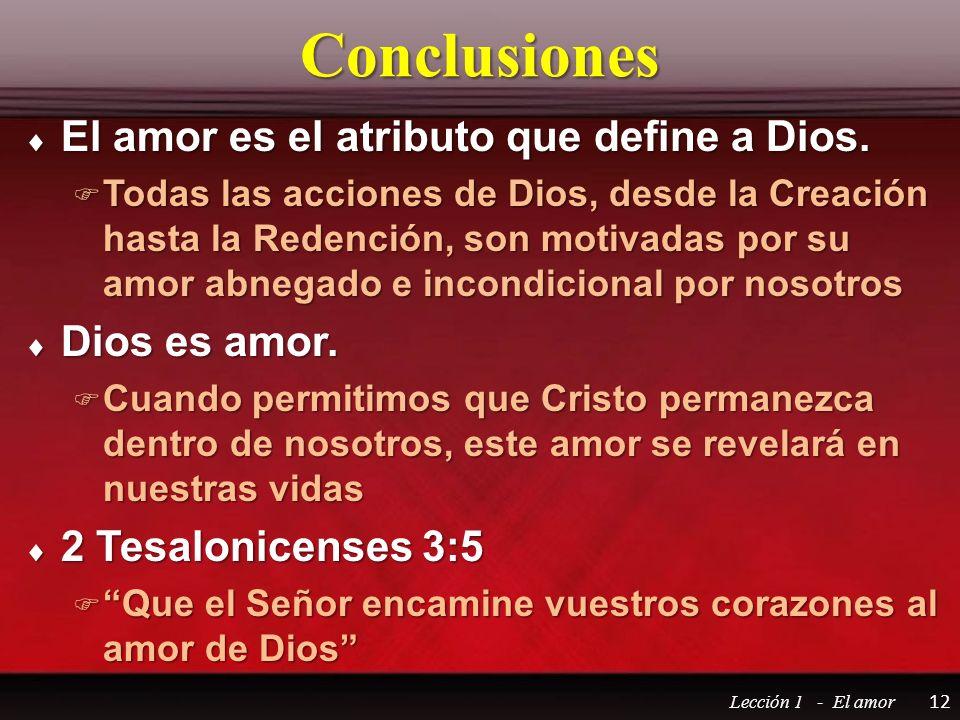 Conclusiones El amor es el atributo que define a Dios. Dios es amor.