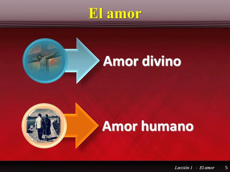 El amor Amor divino Amor humano Lección 1 - El amor