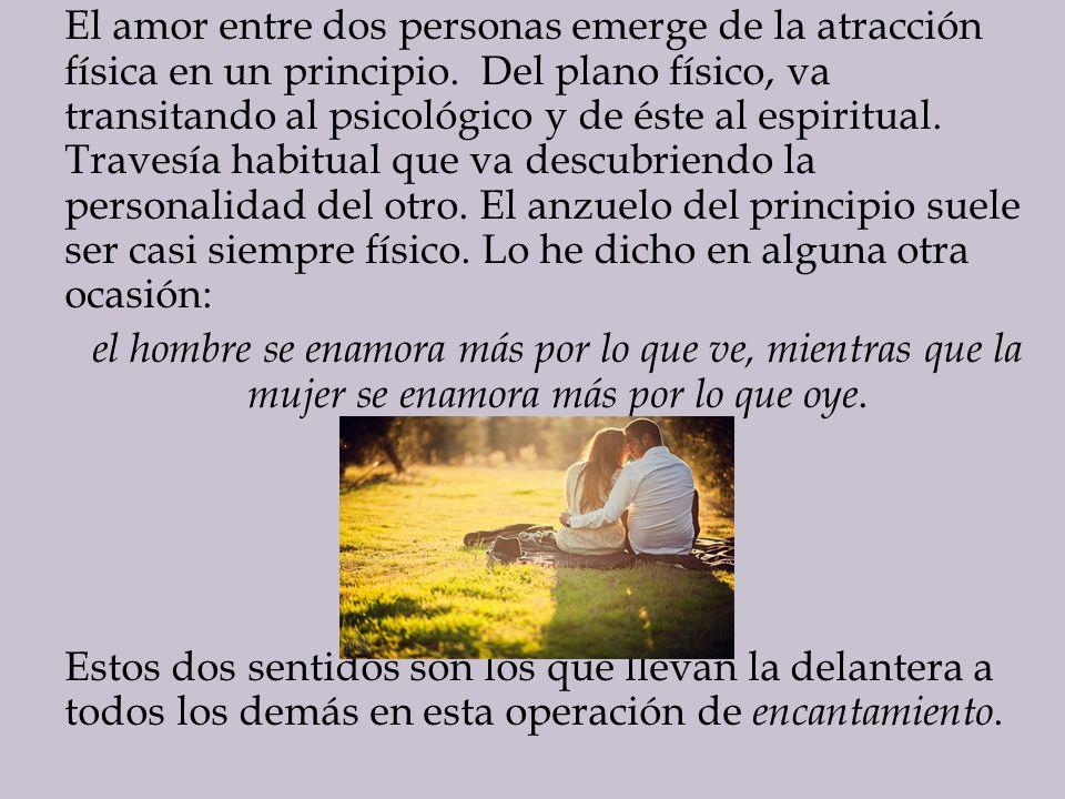 El amor entre dos personas emerge de la atracción física en un principio.