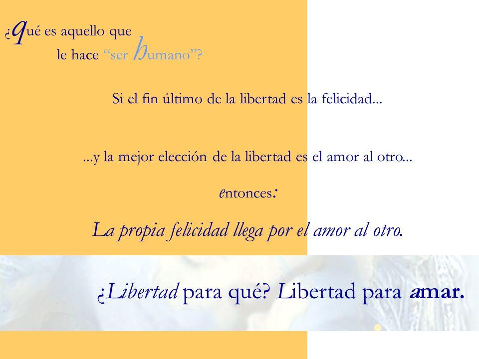 ¿Libertad para qué Libertad para amar.