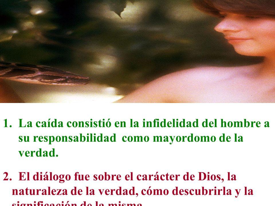 La caída consistió en la infidelidad del hombre a su responsabilidad como mayordomo de la verdad.
