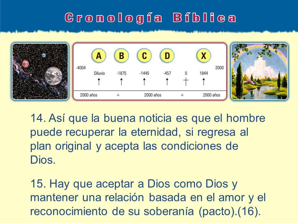 14. Así que la buena noticia es que el hombre puede recuperar la eternidad, si regresa al plan original y acepta las condiciones de Dios.