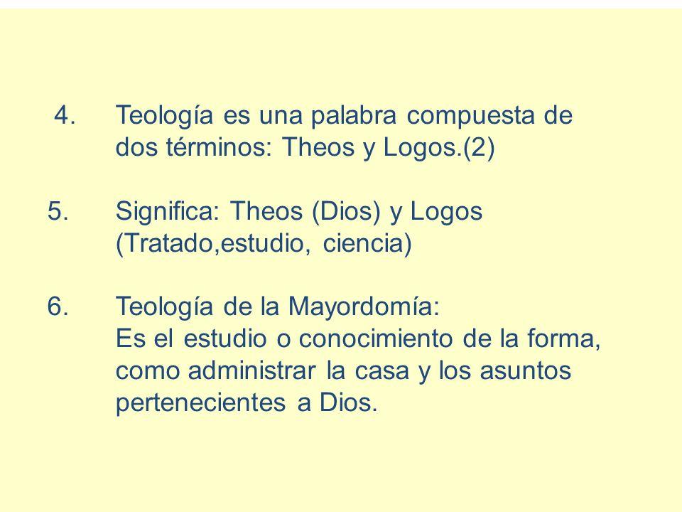 4. Teología es una palabra compuesta de. dos términos: Theos y Logos