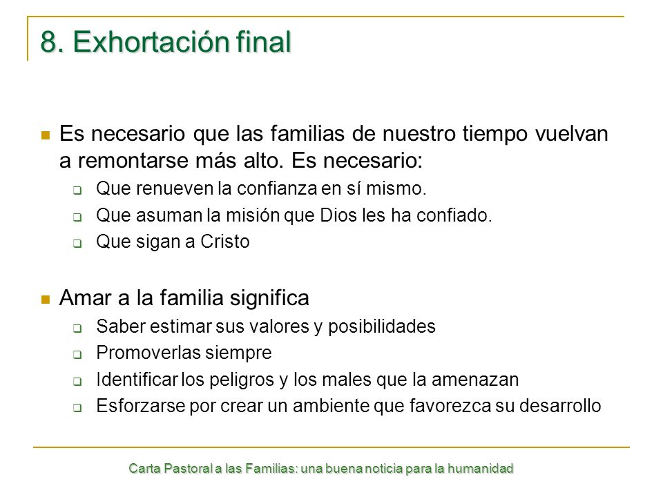 8. Exhortación final Es necesario que las familias de nuestro tiempo vuelvan a remontarse más alto. Es necesario:
