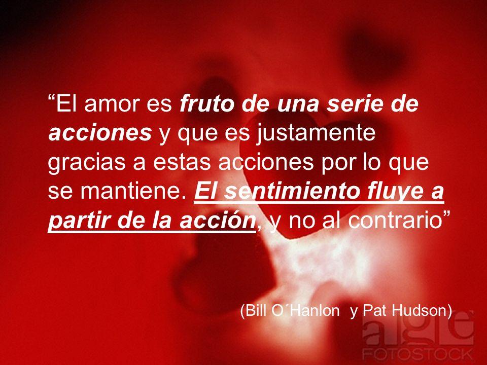 El amor es fruto de una serie de acciones y que es justamente gracias a estas acciones por lo que se mantiene. El sentimiento fluye a partir de la acción, y no al contrario