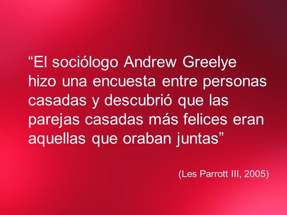 El sociólogo Andrew Greelye hizo una encuesta entre personas casadas y descubrió que las parejas casadas más felices eran aquellas que oraban juntas