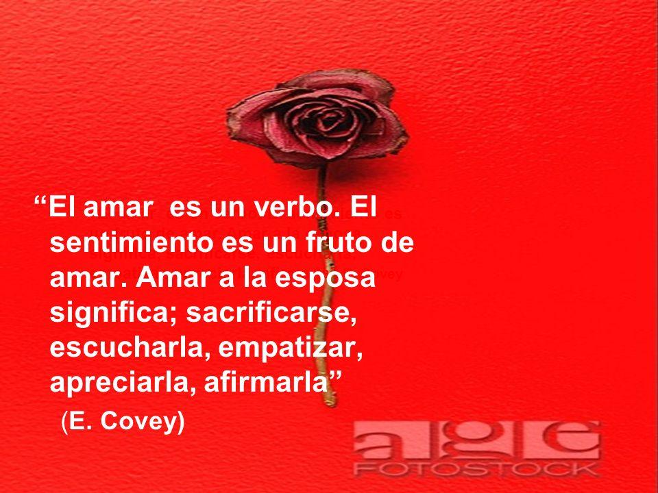 El amar es un verbo. El sentimiento es un fruto de amar