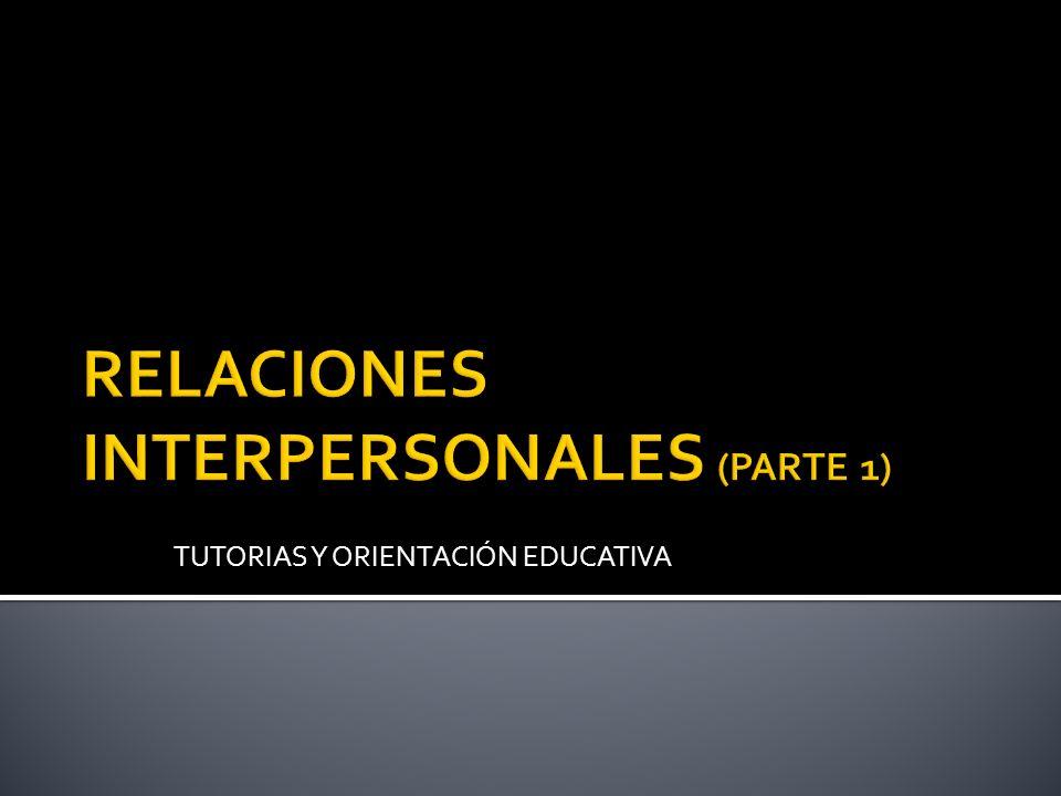 RELACIONES INTERPERSONALES (PARTE 1)