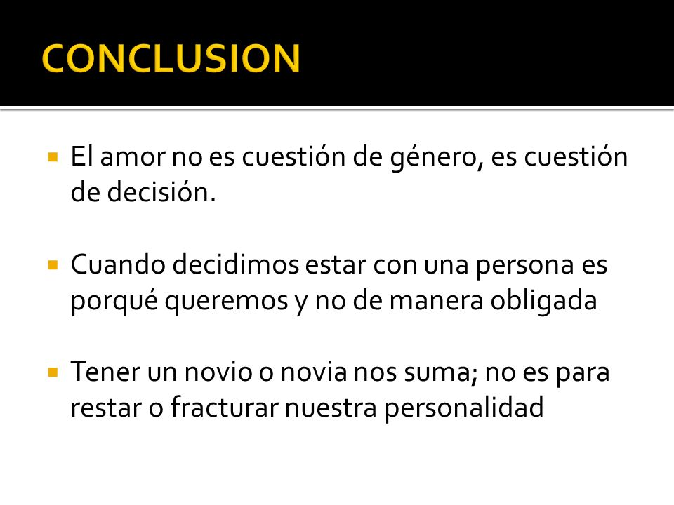 CONCLUSION El amor no es cuestión de género, es cuestión de decisión.