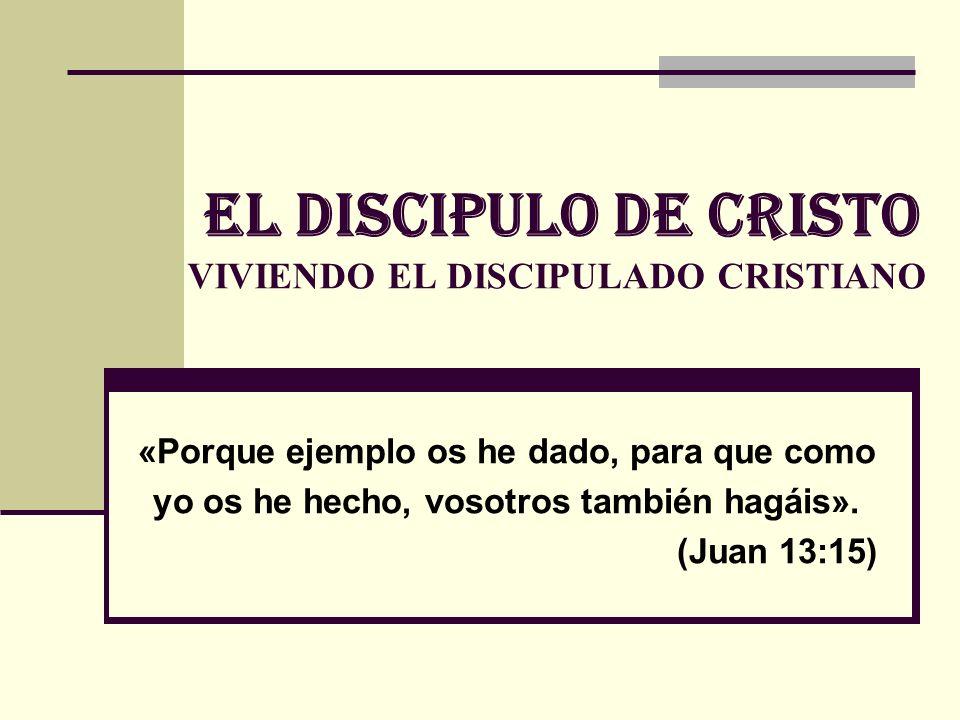 EL DISCIPULo de cristo VIVIENDO EL DISCIPULADO CRISTIANO