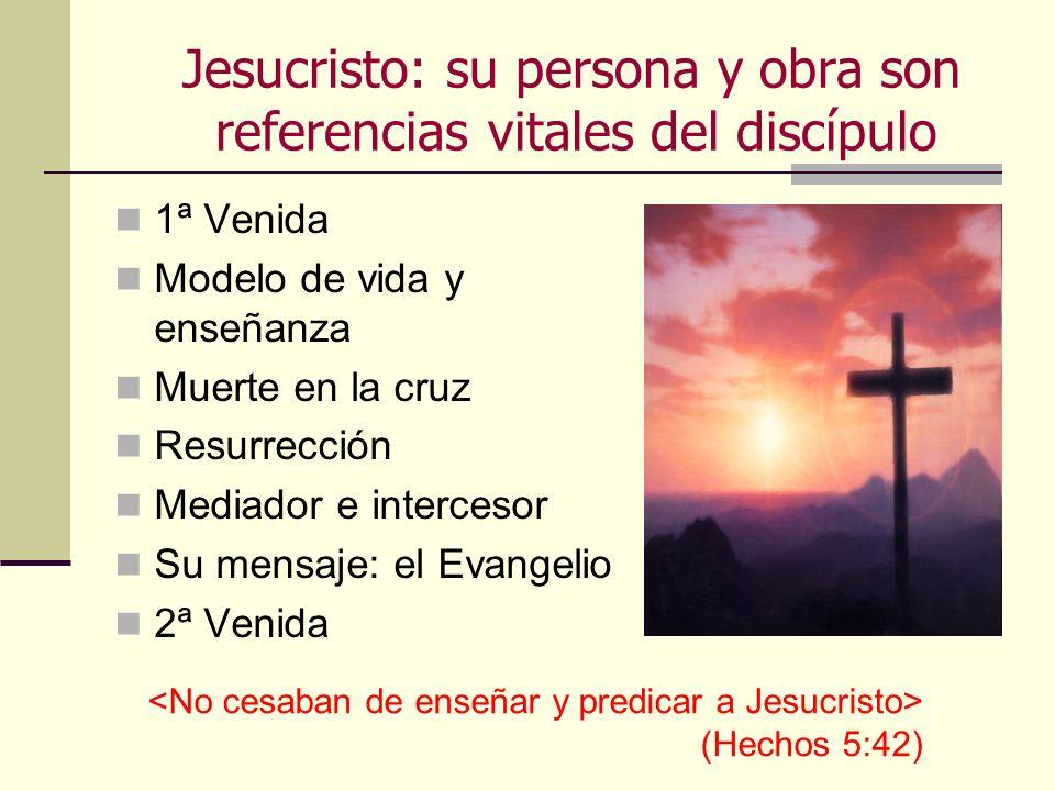 Jesucristo: su persona y obra son referencias vitales del discípulo