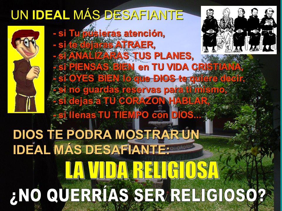 ¿NO QUERRÍAS SER RELIGIOSO