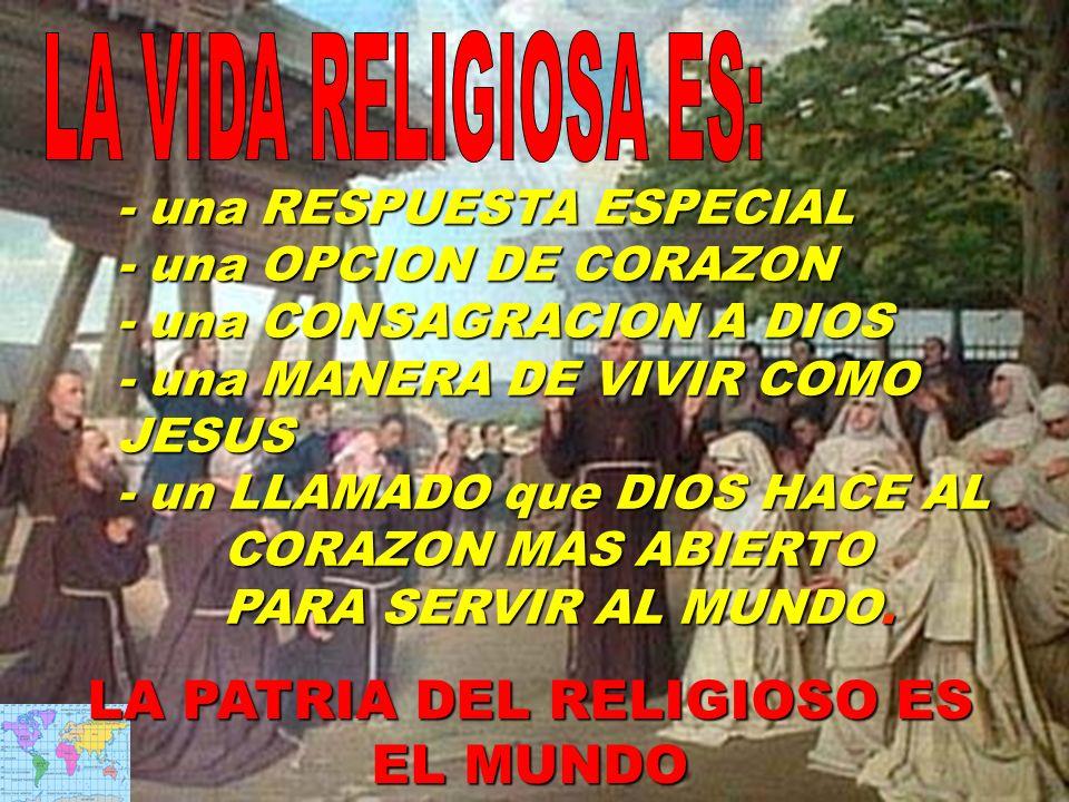 LA PATRIA DEL RELIGIOSO ES EL MUNDO