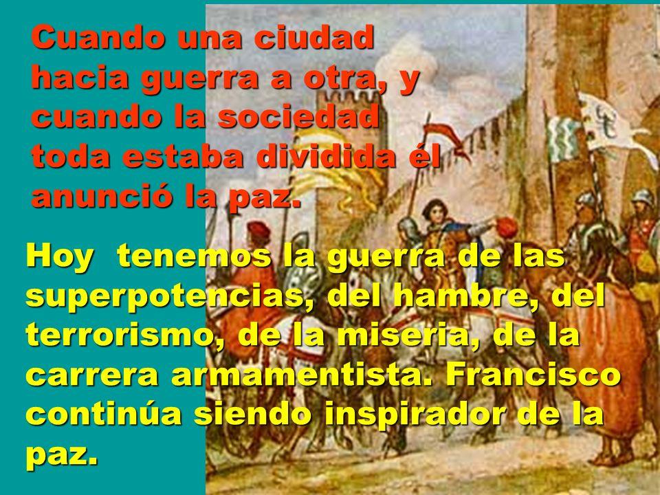 Cuando una ciudad hacia guerra a otra, y cuando la sociedad toda estaba dividida él anunció la paz.