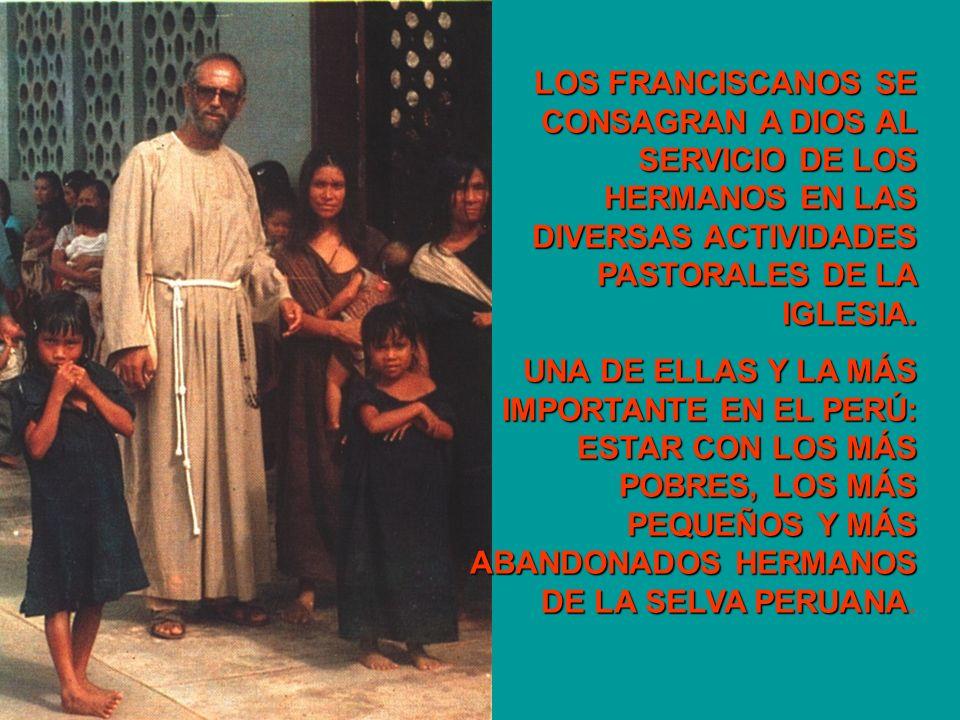 LOS FRANCISCANOS SE CONSAGRAN A DIOS AL SERVICIO DE LOS HERMANOS EN LAS DIVERSAS ACTIVIDADES PASTORALES DE LA IGLESIA.