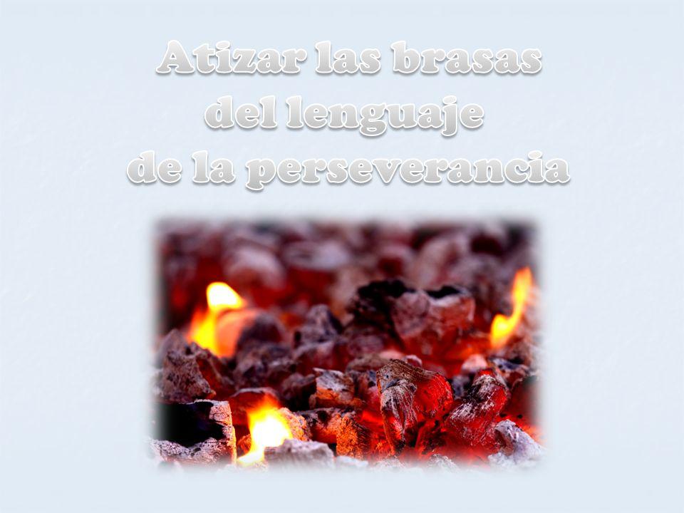 Atizar las brasas del lenguaje de la perseverancia