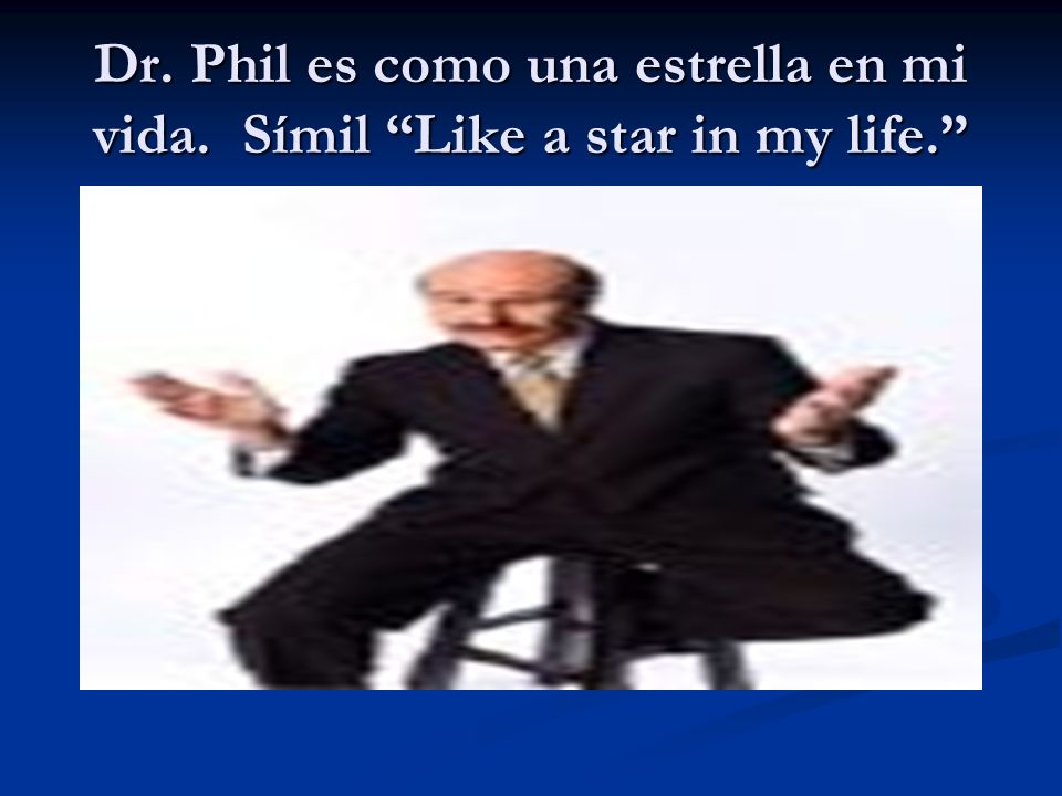 Dr. Phil es como una estrella en mi vida. Símil Like a star in my life.