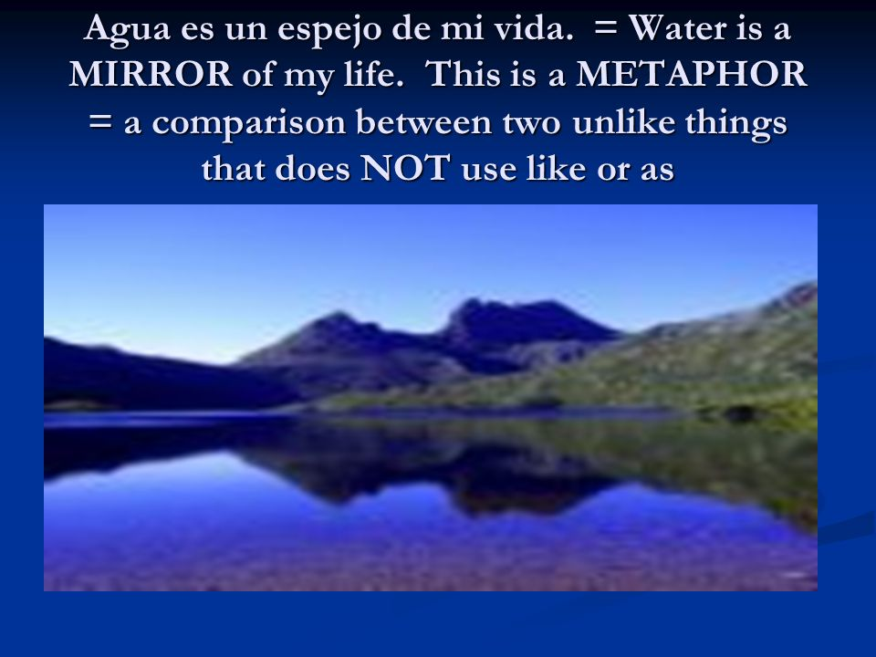 Agua es un espejo de mi vida. = Water is a MIRROR of my life