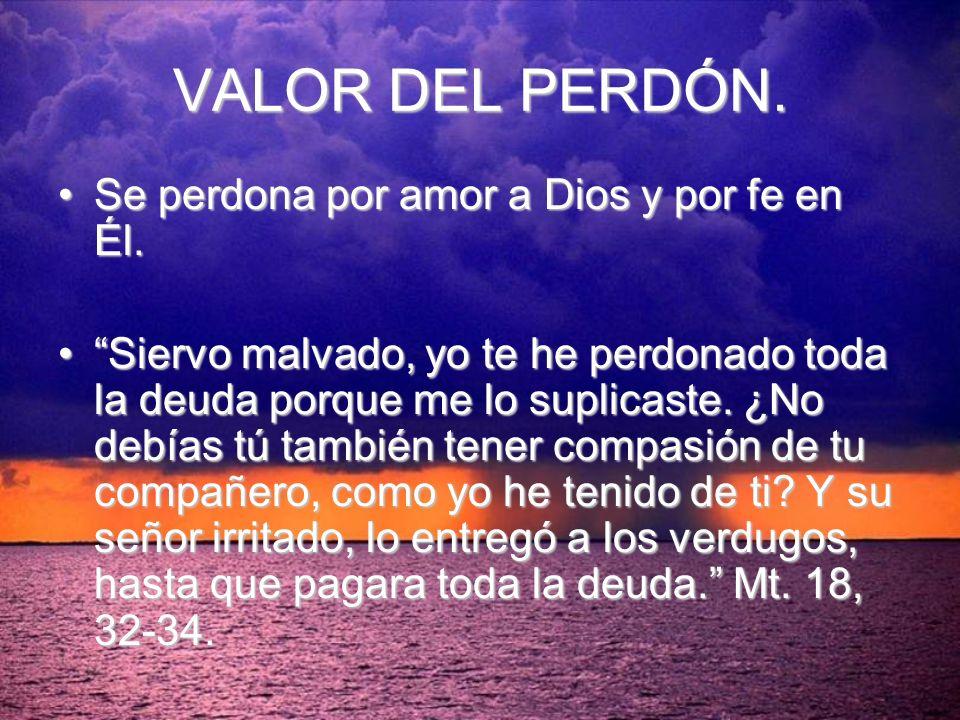 VALOR DEL PERDÓN. Se perdona por amor a Dios y por fe en Él.