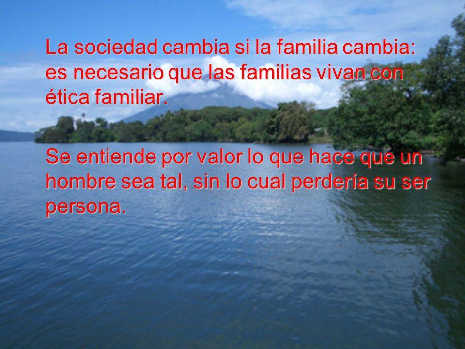 La sociedad cambia si la familia cambia: es necesario que las familias vivan con ética familiar.