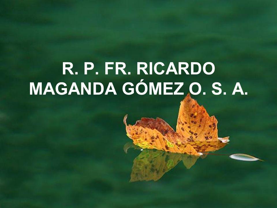 R. P. FR. RICARDO MAGANDA GÓMEZ O. S. A.