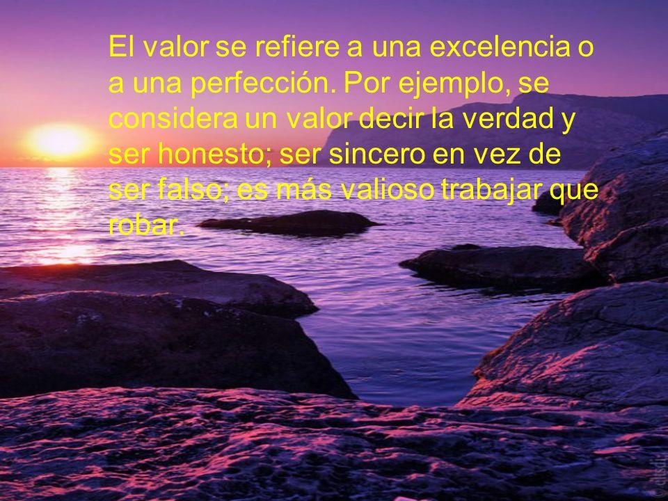 El valor se refiere a una excelencia o a una perfección