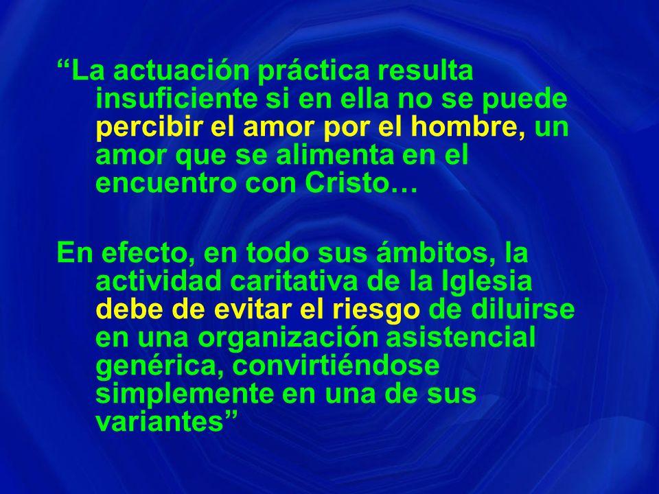 La actuación práctica resulta insuficiente si en ella no se puede percibir el amor por el hombre, un amor que se alimenta en el encuentro con Cristo…