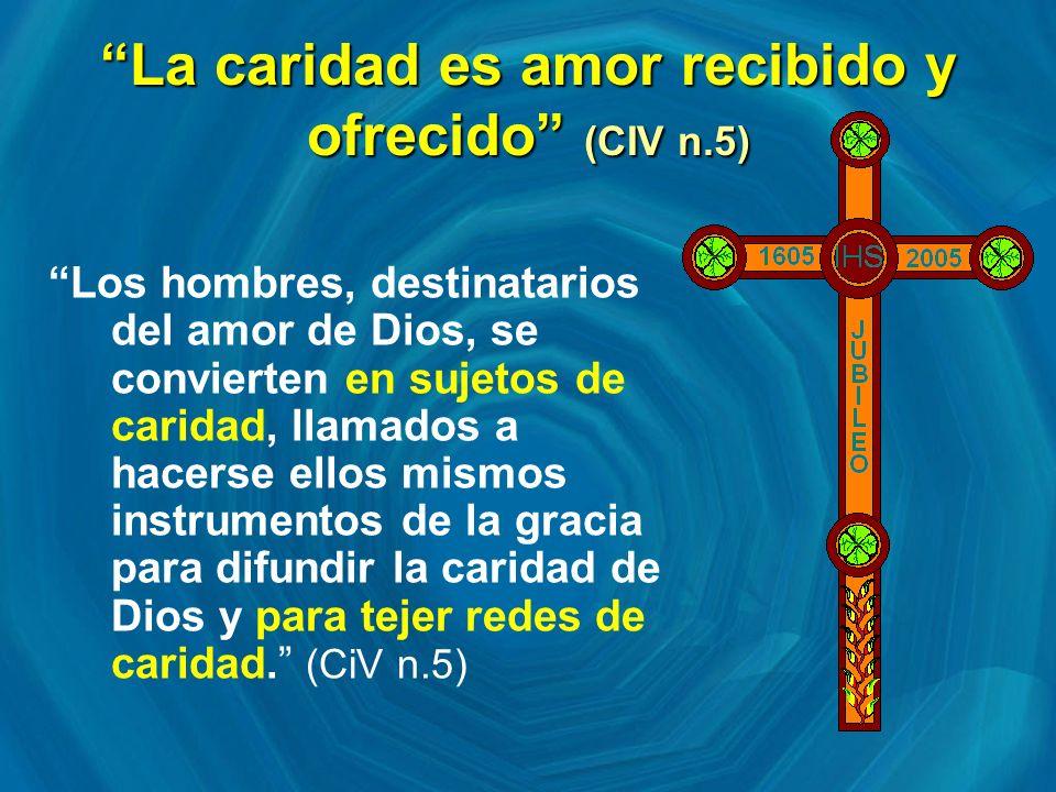 La caridad es amor recibido y ofrecido (CIV n.5)