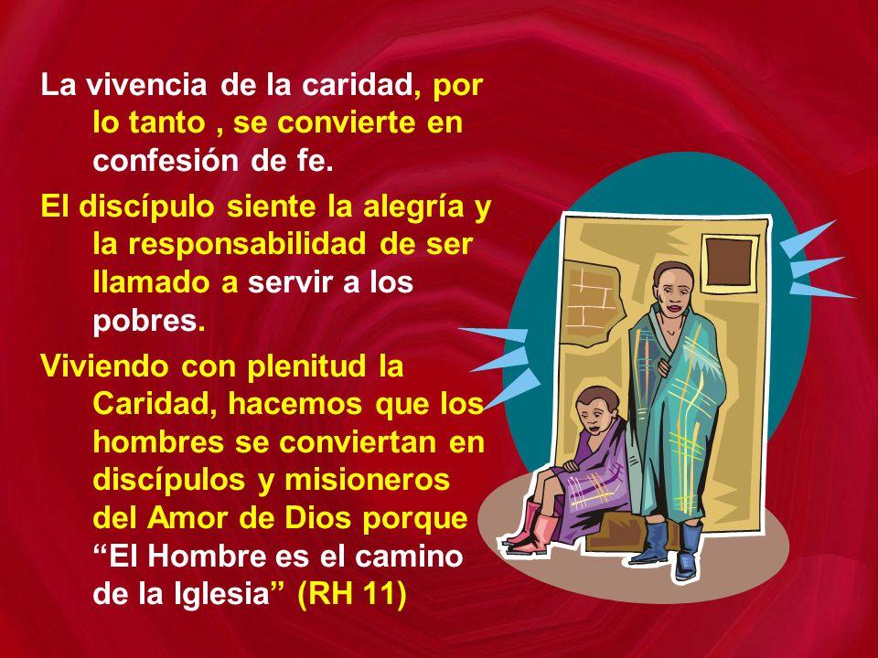 La vivencia de la caridad, por lo tanto , se convierte en confesión de fe.