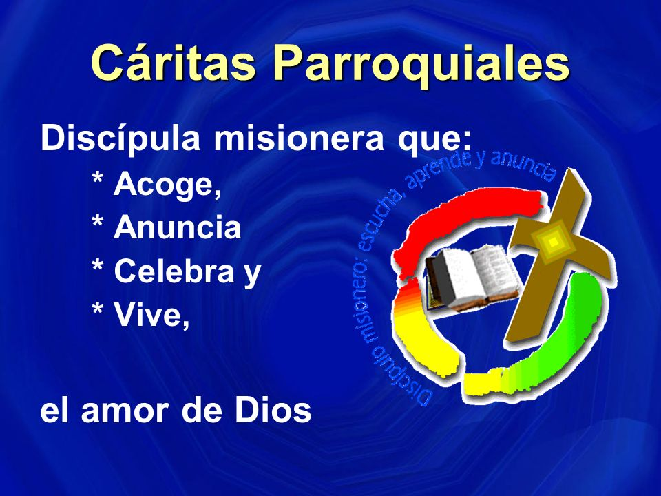 Cáritas Parroquiales Discípula misionera que: el amor de Dios * Acoge,