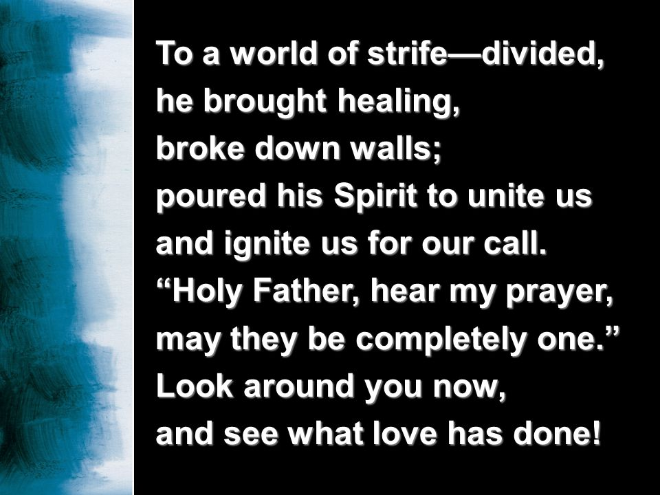 To a world of strife—divided, he brought healing,