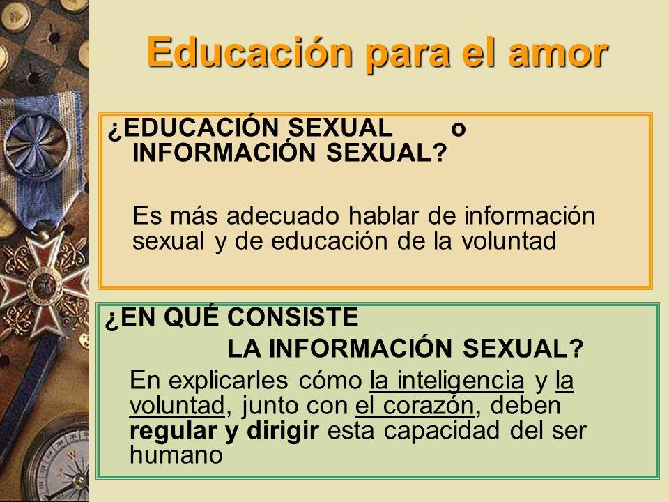 Educación para el amor ¿EDUCACIÓN SEXUAL o INFORMACIÓN SEXUAL