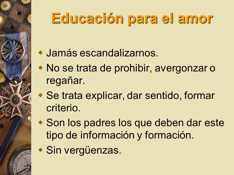 Educación para el amor Jamás escandalizarnos.