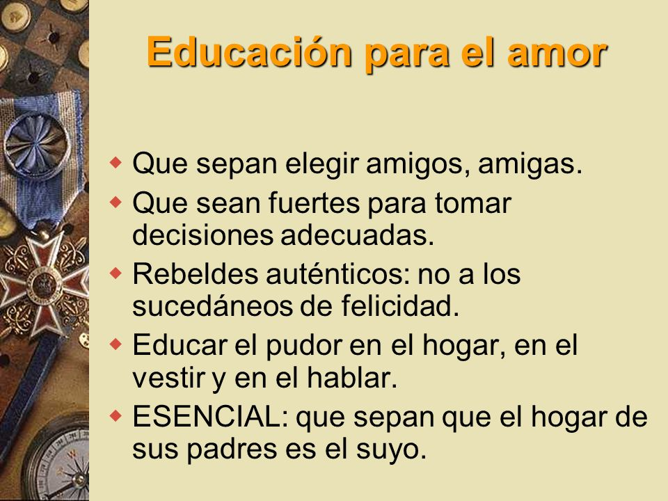 Educación para el amor Que sepan elegir amigos, amigas.