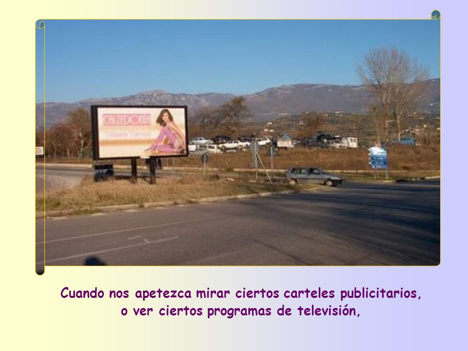 Cuando nos apetezca mirar ciertos carteles publicitarios, o ver ciertos programas de televisión,