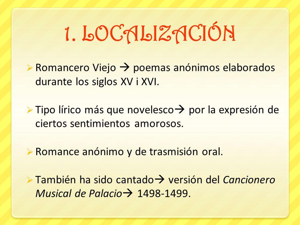 1. LOCALIZACIÓN Romancero Viejo  poemas anónimos elaborados durante los siglos XV i XVI.