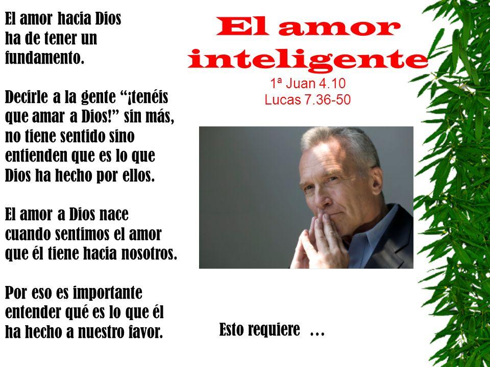 El amor inteligente 1ª Juan 4.10 Lucas 7.36-50