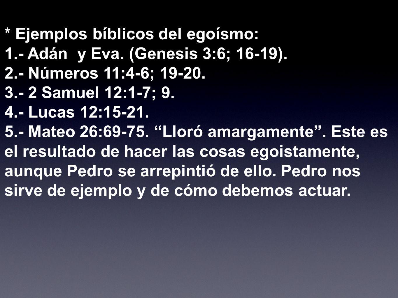* Ejemplos bíblicos del egoísmo: 1.- Adán y Eva. (Genesis 3:6; 16-19).