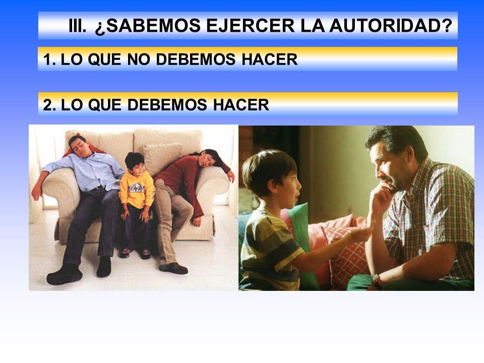 III. ¿SABEMOS EJERCER LA AUTORIDAD