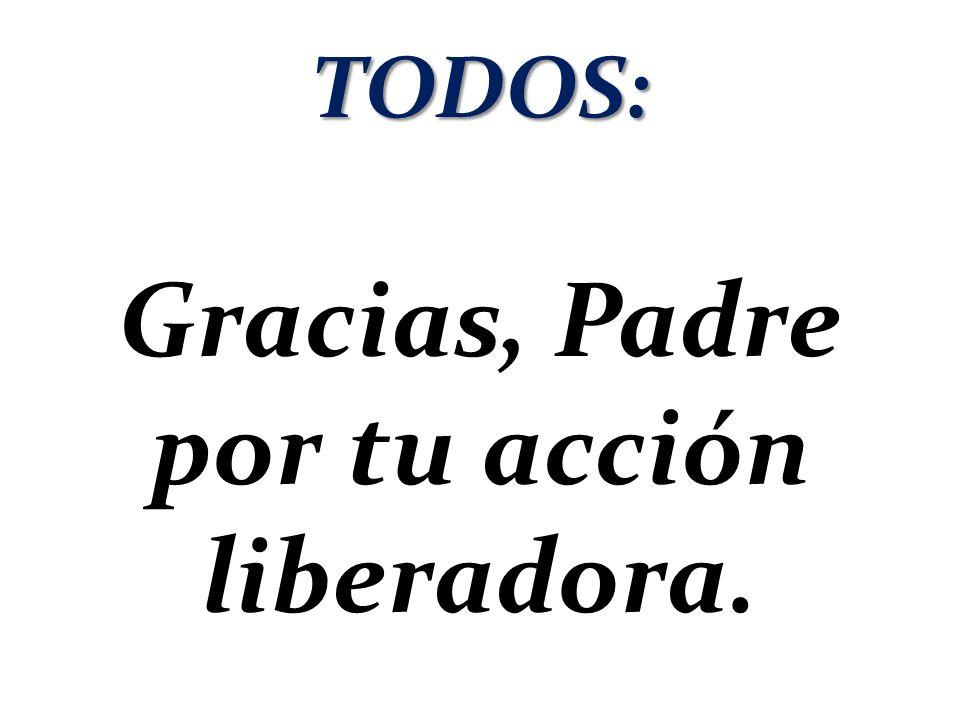 Gracias, Padre por tu acción liberadora.
