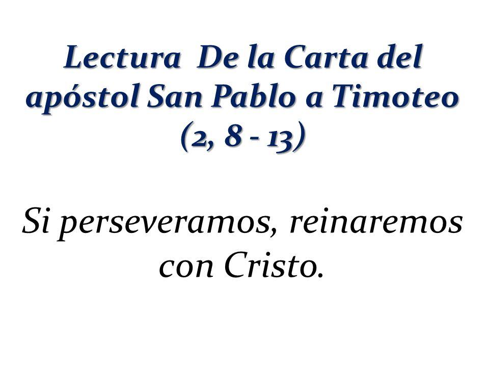 Lectura De la Carta del apóstol San Pablo a Timoteo (2, 8 - 13)