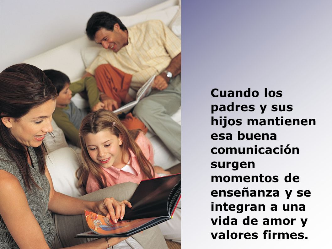 Cuando los padres y sus hijos mantienen esa buena comunicación surgen momentos de enseñanza y se integran a una vida de amor y valores firmes.