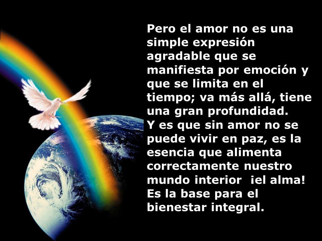 Pero el amor no es una simple expresión agradable que se manifiesta por emoción y que se limita en el tiempo; va más allá, tiene una gran profundidad.