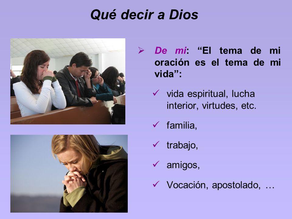 Qué decir a Dios De mi: El tema de mi oración es el tema de mi vida :