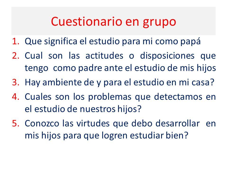 Cuestionario en grupo Que significa el estudio para mi como papá