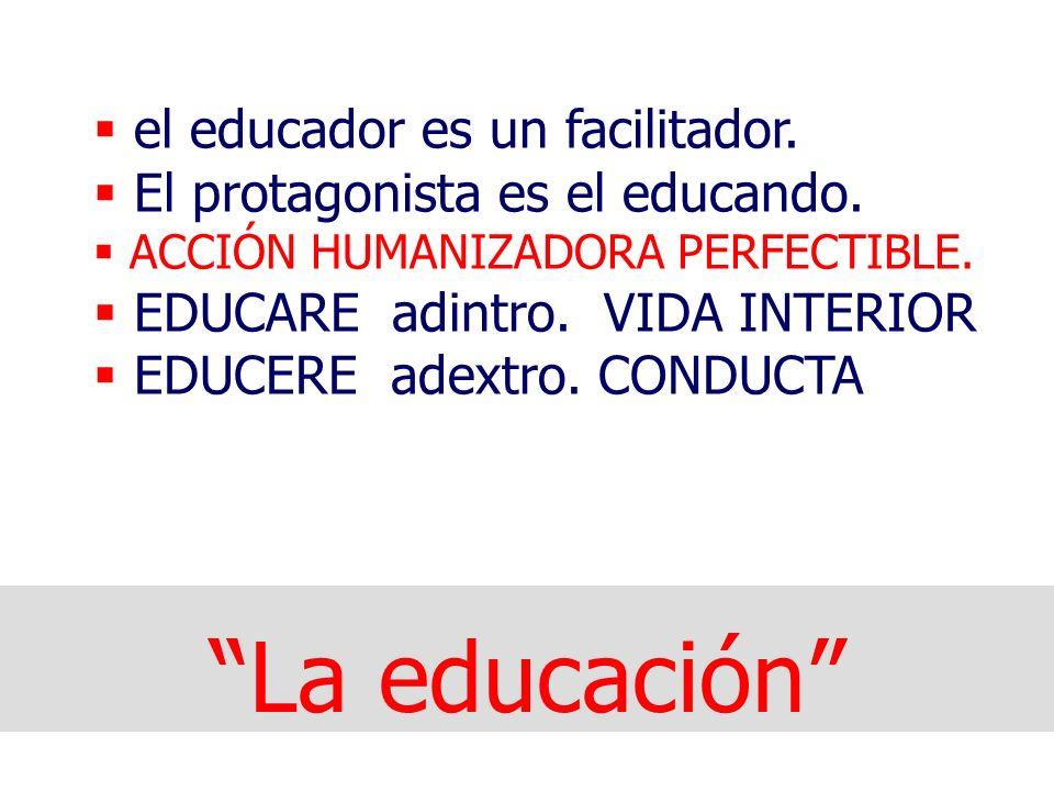 La educación el educador es un facilitador.