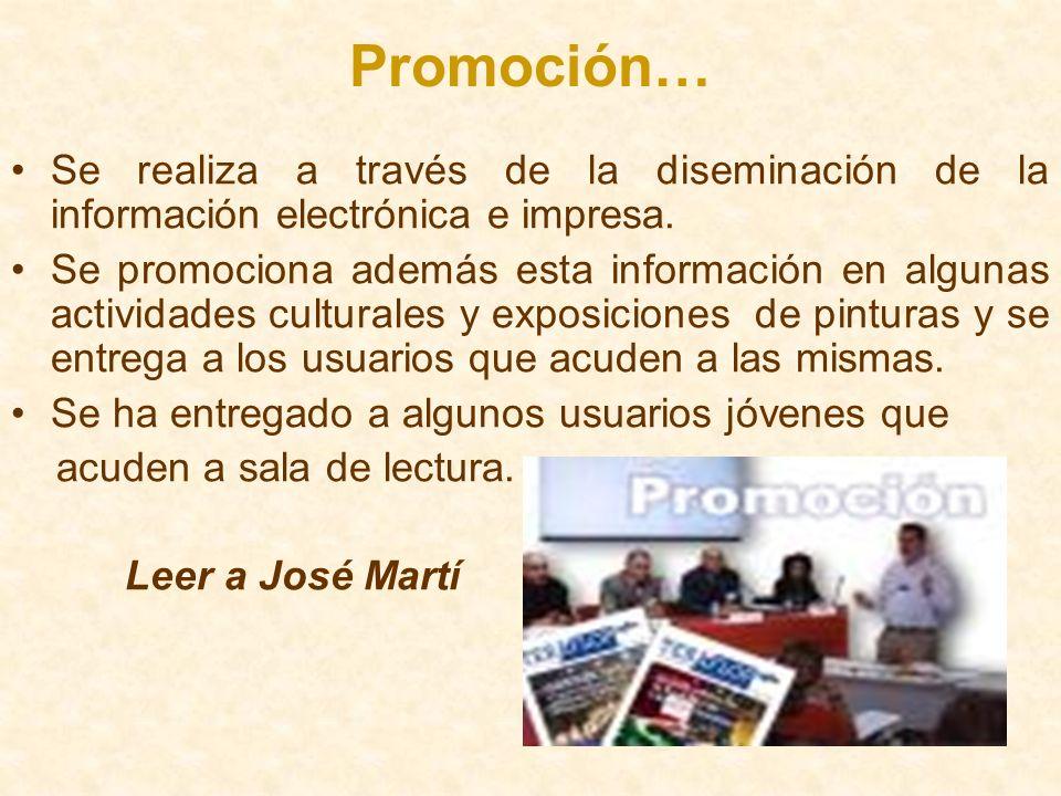 Promoción… Se realiza a través de la diseminación de la información electrónica e impresa.