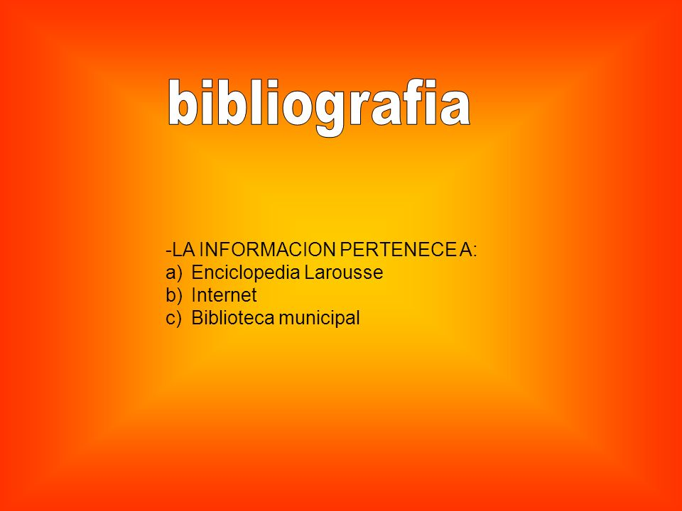 bibliografia -LA INFORMACION PERTENECE A: Enciclopedia Larousse